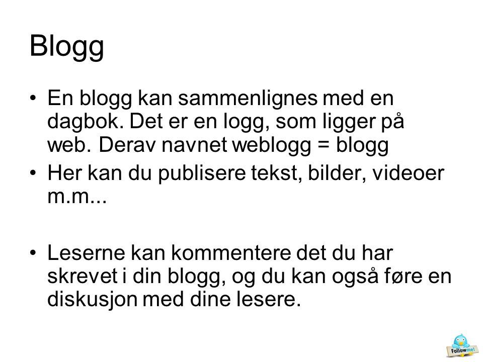 Blogg •En blogg kan sammenlignes med en dagbok. Det er en logg, som ligger på web.