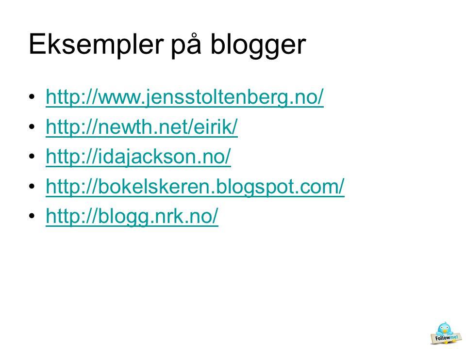 Eksempler på blogger •http://www.jensstoltenberg.no/http://www.jensstoltenberg.no/ •http://newth.net/eirik/http://newth.net/eirik/ •http://idajackson.