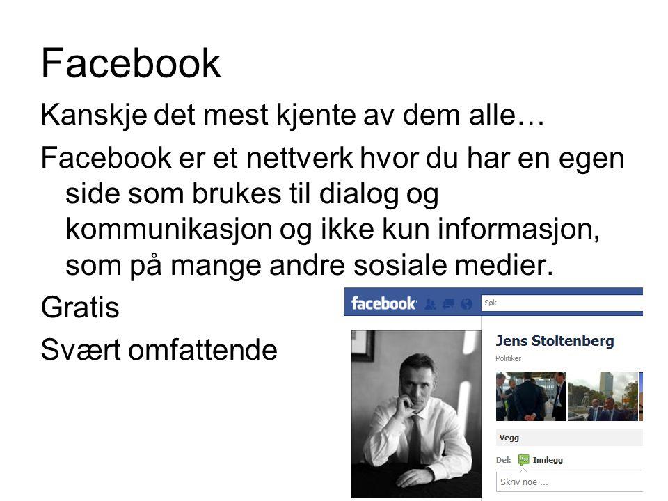 Facebook Kanskje det mest kjente av dem alle… Facebook er et nettverk hvor du har en egen side som brukes til dialog og kommunikasjon og ikke kun informasjon, som på mange andre sosiale medier.