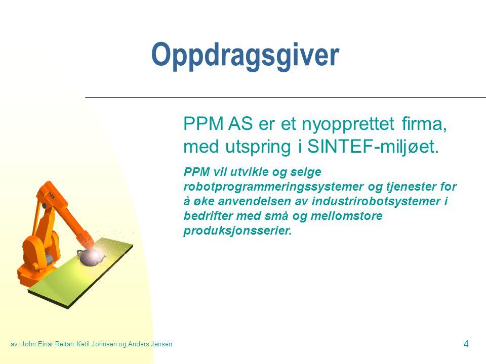 av: John Einar Reitan Ketil Johnsen og Anders Jensen 4 Oppdragsgiver PPM AS er et nyopprettet firma, med utspring i SINTEF-miljøet.