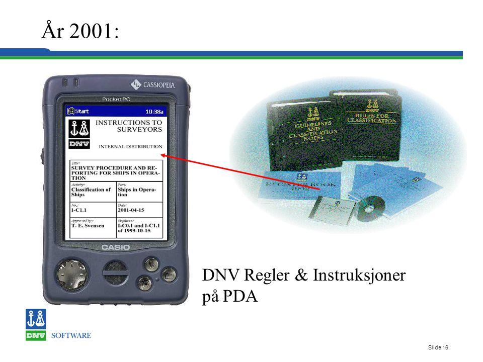 Slide 16 År 2001: DNV Regler & Instruksjoner på PDA