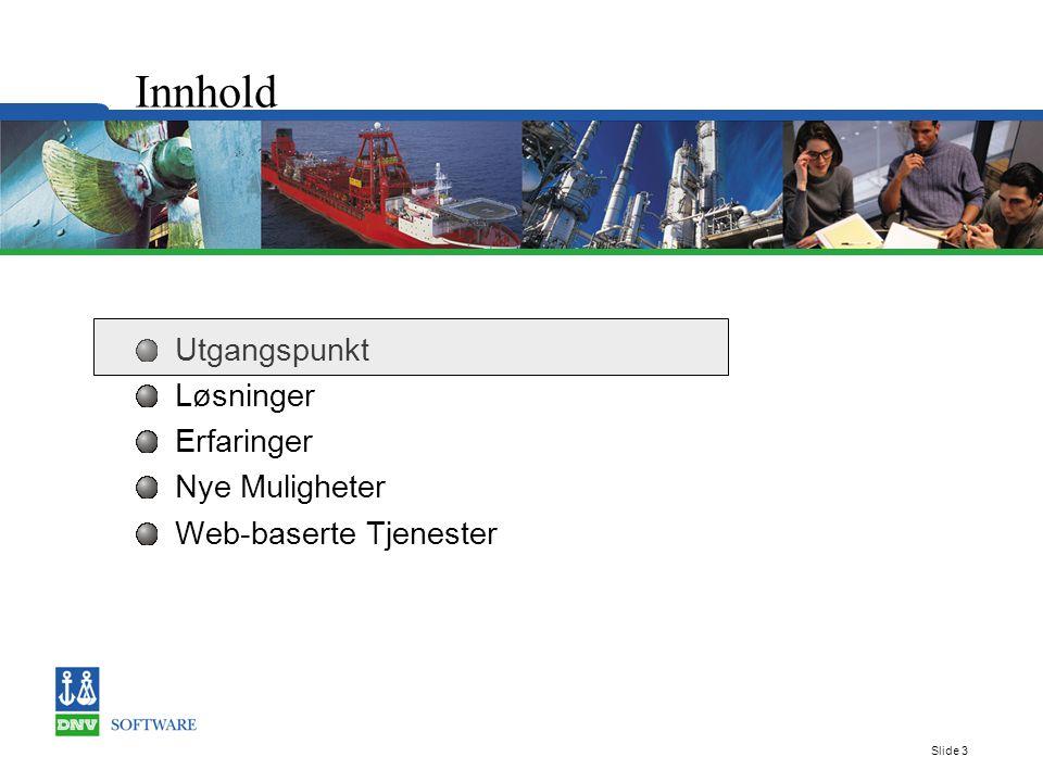 Slide 3 Utgangspunkt Løsninger Erfaringer Nye Muligheter Web-baserte Tjenester Innhold