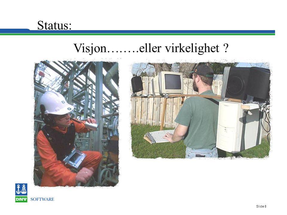 Slide 8 Status: Visjon…. ….eller virkelighet