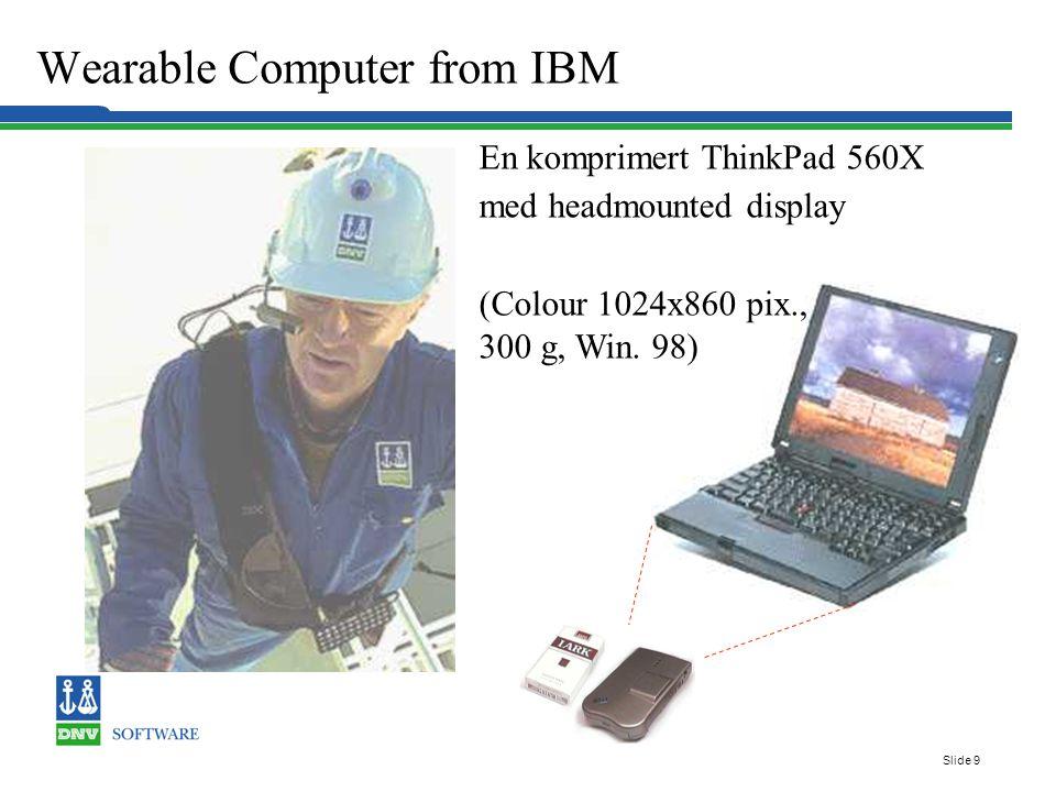Slide 10 Wearable PC tilpasset DNV bruksområder Tastatur Mus IBM Wearable PC Mouse Øyeskjerm Innebygget kamera Mikrofon