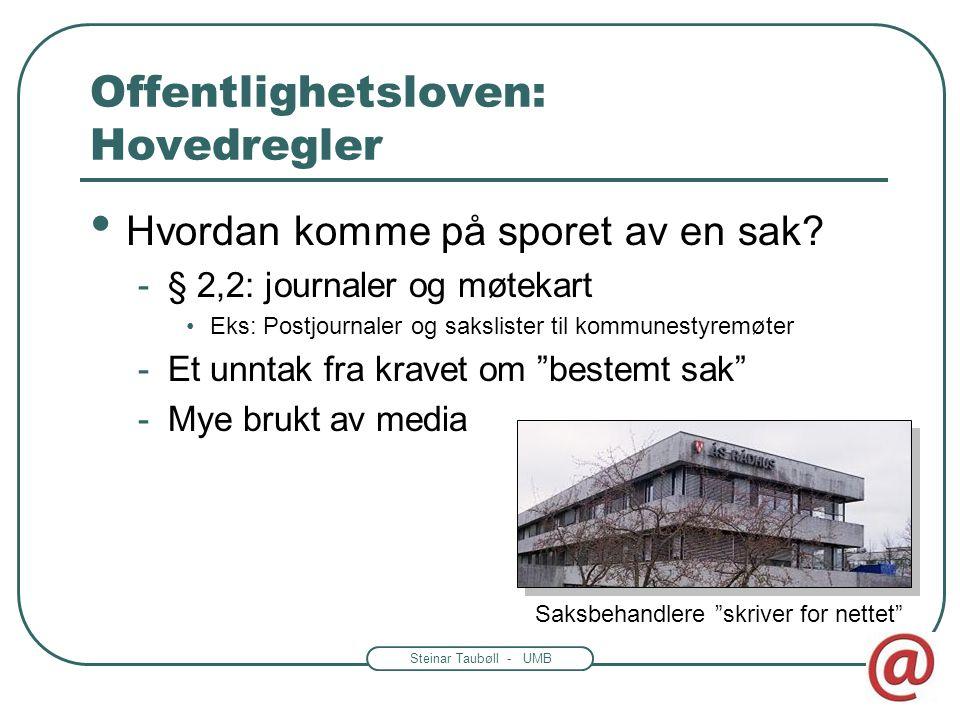 """Steinar Taubøll - UMB Offentlighetsloven: Hovedregler • Hvem kan få informasjon? -§ 2,2: """"enhver kan"""" -Alle, inkludert utlendinger • Hvordan? -§ 2,2:"""