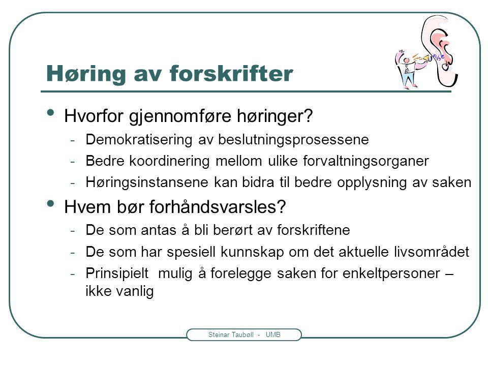 Steinar Taubøll - UMB Høring av forskrifter • Fvl. § 37: Høring • Hvorfor gjennomføre høringer? • Hvem bør forhåndsvarsles?
