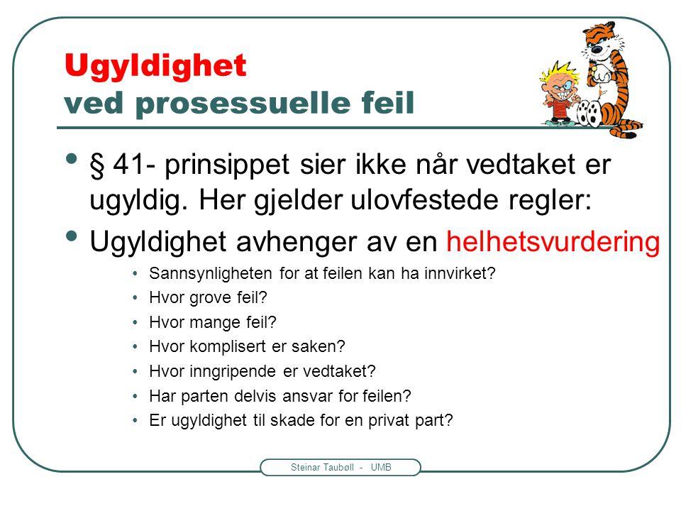 Steinar Taubøll - UMB Fvl. § 41 En regel om gyldighet • Gjelder saksbehandlingsfeil •Ikke personelle og materielle feil • Visse vedtak er gyldige på t