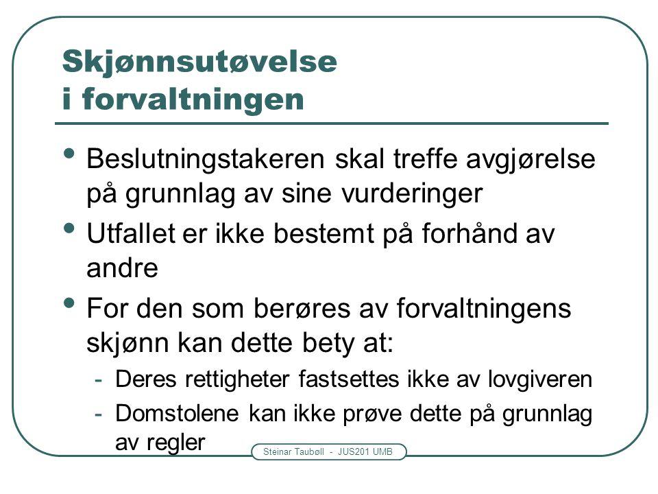 Steinar Taubøll - JUS201 UMB Skjønnsutøvelse i forvaltningen • Skjønn utøves hvis loven åpner for det • Noen skjønnsvurderinger kan overprøves av doms