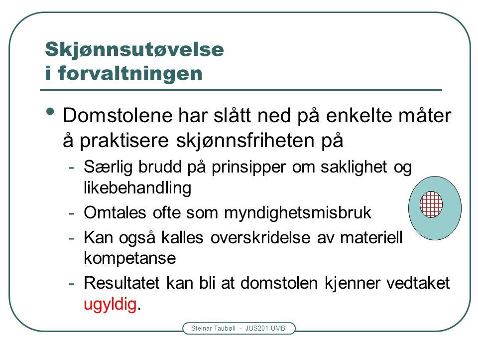 Steinar Taubøll - JUS201 UMB Skjønnsutøvelse i forvaltningen • Skjønnsfrihet = fravær av domstolskontroll • Frihetens grenser finner man ved tolkning