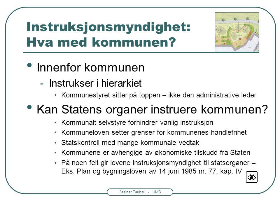 Steinar Taubøll - UMB Instruksjonsmyndighet • Regjeringen -Kan instruere lavere organer •Men det finnes noen få unntak – Eks: Trygderetten og Datatils