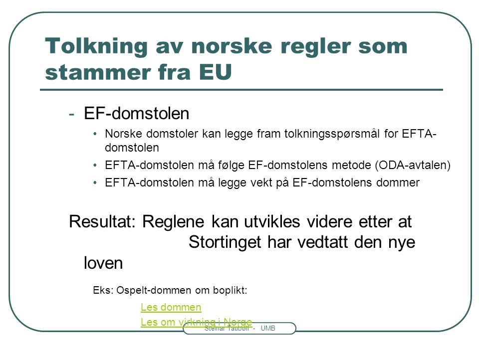 Steinar Taubøll - UMB Tolkning av norske regler som stammer fra EU • Utgangspunkt: vanlig norsk metode * •(Jfr. Jo Stigens forelesning) • Hvis tolknin