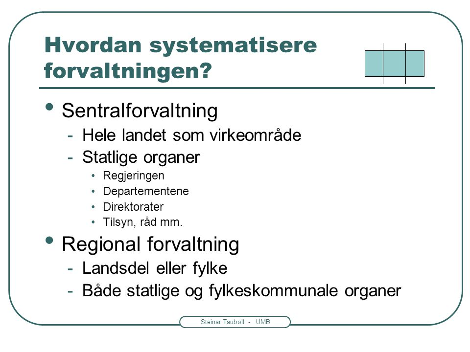 Steinar Taubøll - UMB Det Europeiske Råd: EUs stats- og regjeringssjefer (toppmøtene) •Ministere fra 27 land •Møtes regelmessig.