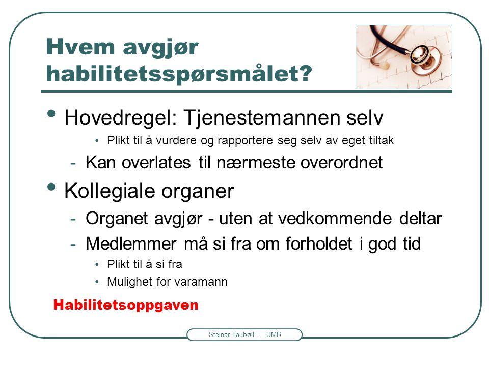 """Steinar Taubøll - UMB Avledet inhabilitet – fvl. § 6,3 • Avhengighetsforhold til egen sjef • """"direkte underordnet"""" -Ikke kollegiale organer • """"samme o"""