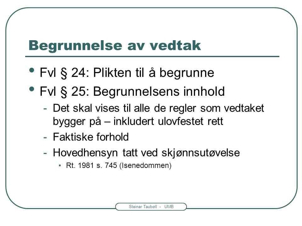 Steinar Taubøll - UMB Begrunnelse av vedtak • Hvorfor droppe begrunnelse? -Øker arbeidsbyrden -Kan forsinke saken