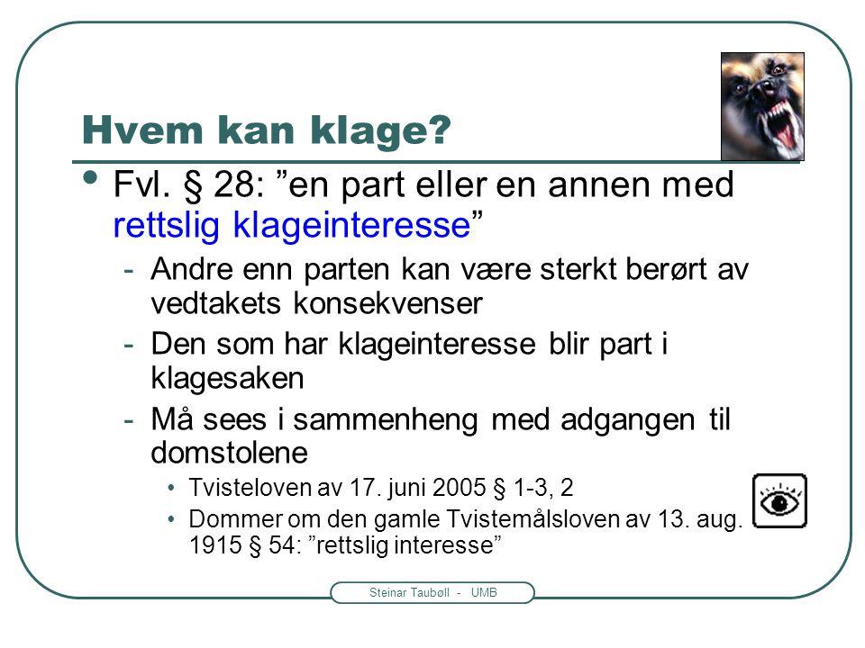 Steinar Taubøll - UMB Oversikt over saksgangen • Førsteinstansen sender saken til klageinstansen – evt. med kommentarer • Klageinstansen vurderer avvi