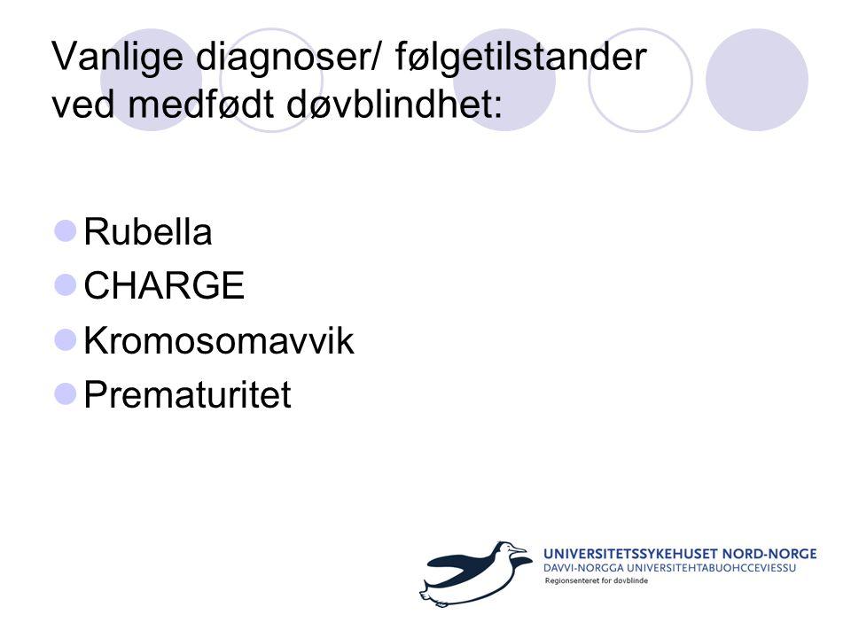 Vanlige diagnoser/ følgetilstander ved medfødt døvblindhet:  Rubella  CHARGE  Kromosomavvik  Prematuritet