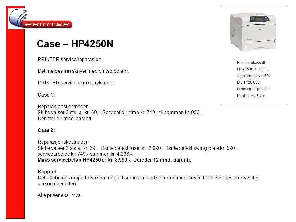 Case – HP4250N PRINTER service/reparasjon.Det meldes inn skriver med driftsproblem.