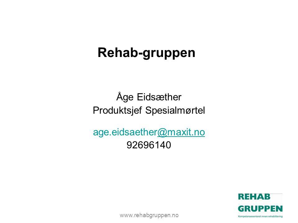 www.rehabgruppen.no Rehab-gruppen Åge Eidsæther Produktsjef Spesialmørtel age.eidsaether@maxit.no@maxit.no 92696140