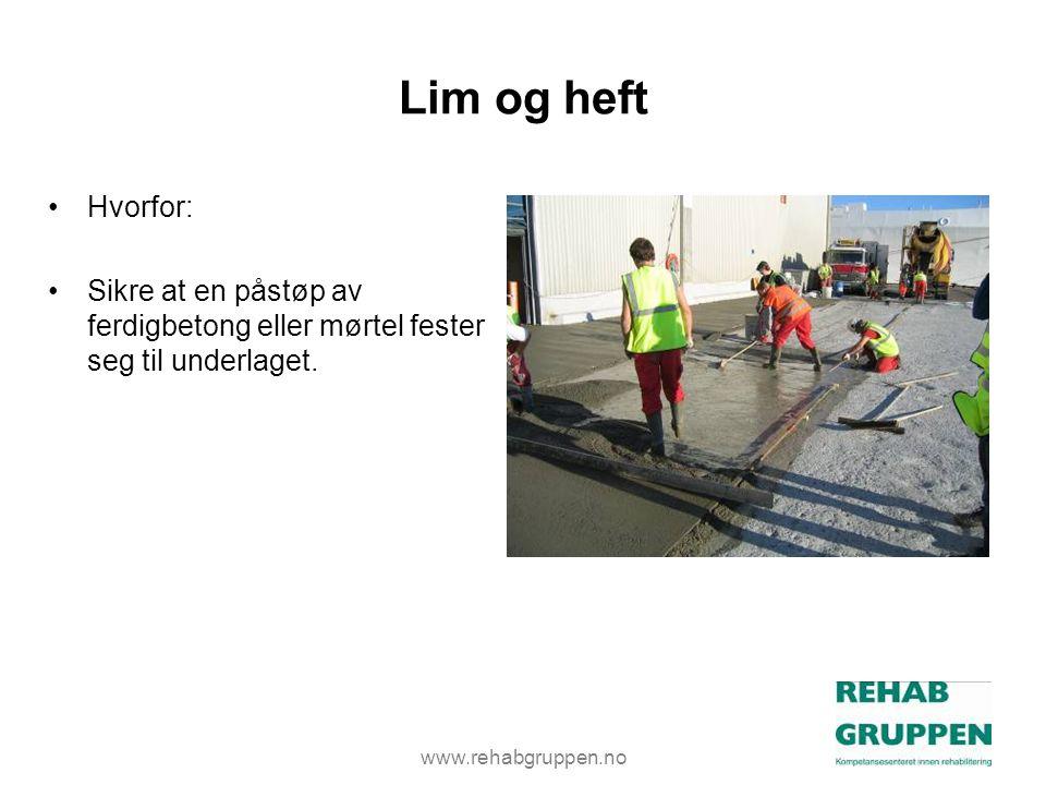 www.rehabgruppen.no Lim og heft •Hvorfor: •Sikre at en påstøp av ferdigbetong eller mørtel fester seg til underlaget.