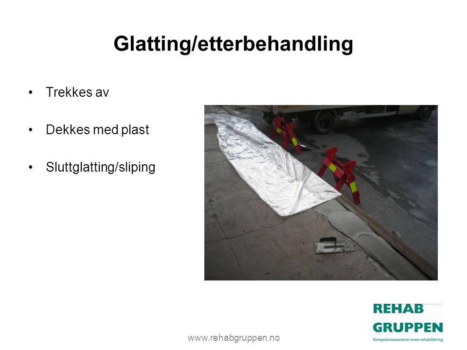 www.rehabgruppen.no Glatting/etterbehandling •Trekkes av •Dekkes med plast •Sluttglatting/sliping