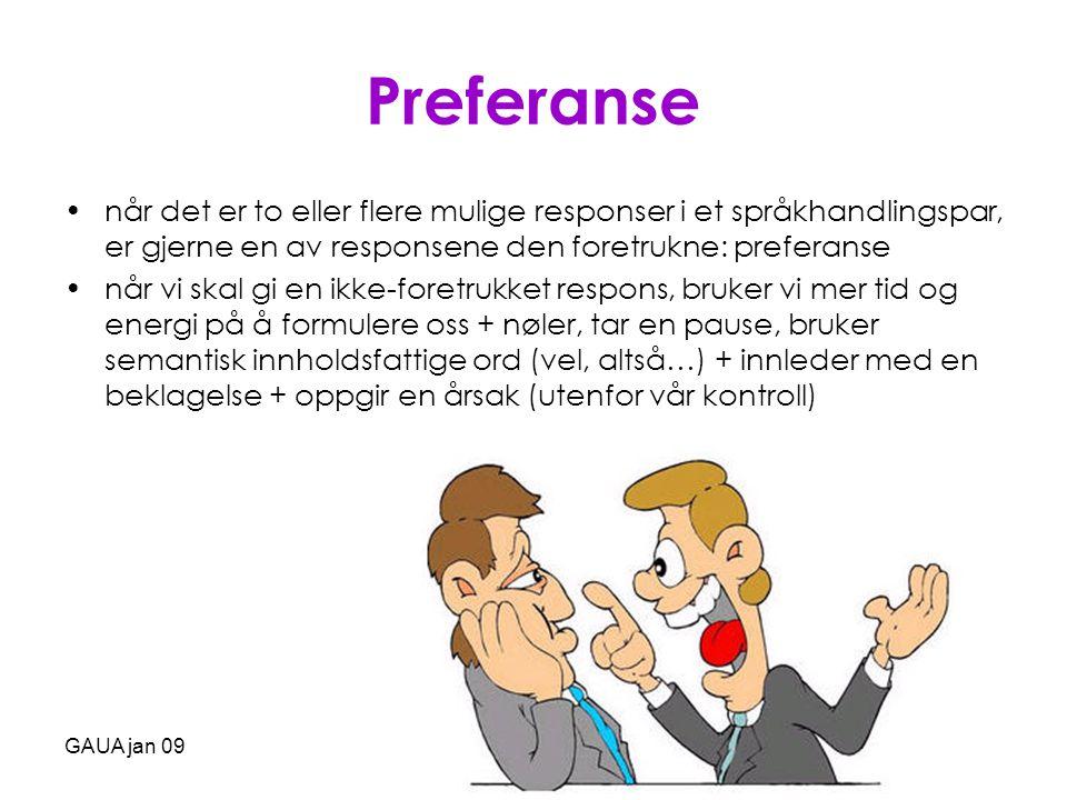 GAUA jan 09 Preferanse •når det er to eller flere mulige responser i et språkhandlingspar, er gjerne en av responsene den foretrukne: preferanse •når