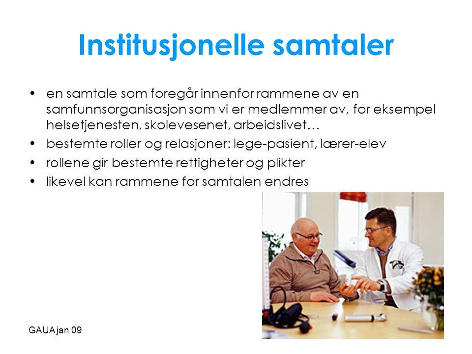 GAUA jan 09 Institusjonelle samtaler •en samtale som foregår innenfor rammene av en samfunnsorganisasjon som vi er medlemmer av, for eksempel helsetje