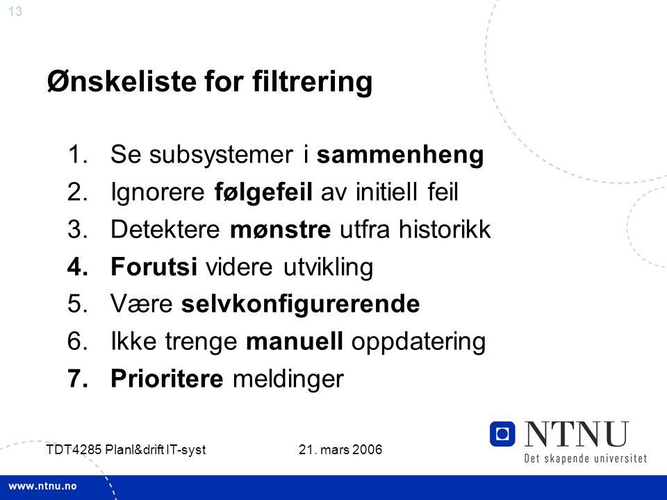 13 21. mars 2006 TDT4285 Planl&drift IT-syst Ønskeliste for filtrering 1.Se subsystemer i sammenheng 2.Ignorere følgefeil av initiell feil 3.Detektere