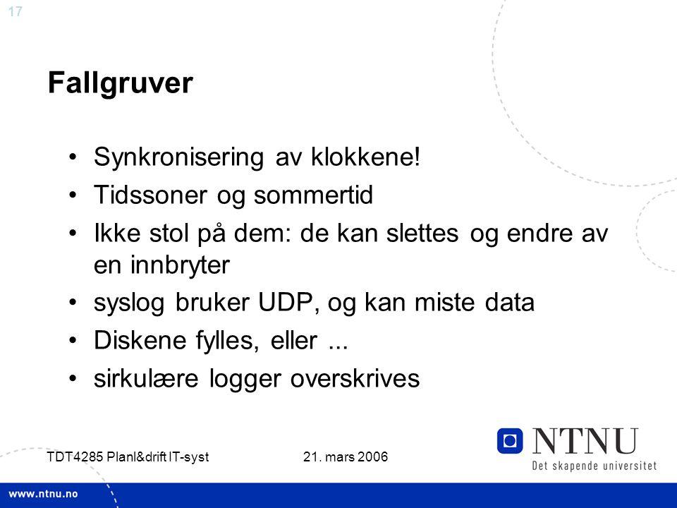 17 21. mars 2006 TDT4285 Planl&drift IT-syst Fallgruver •Synkronisering av klokkene.