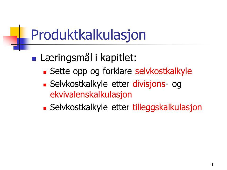 1 Produktkalkulasjon  Læringsmål i kapitlet:  Sette opp og forklare selvkostkalkyle  Selvkostkalkyle etter divisjons- og ekvivalenskalkulasjon  Selvkostkalkyle etter tilleggskalkulasjon