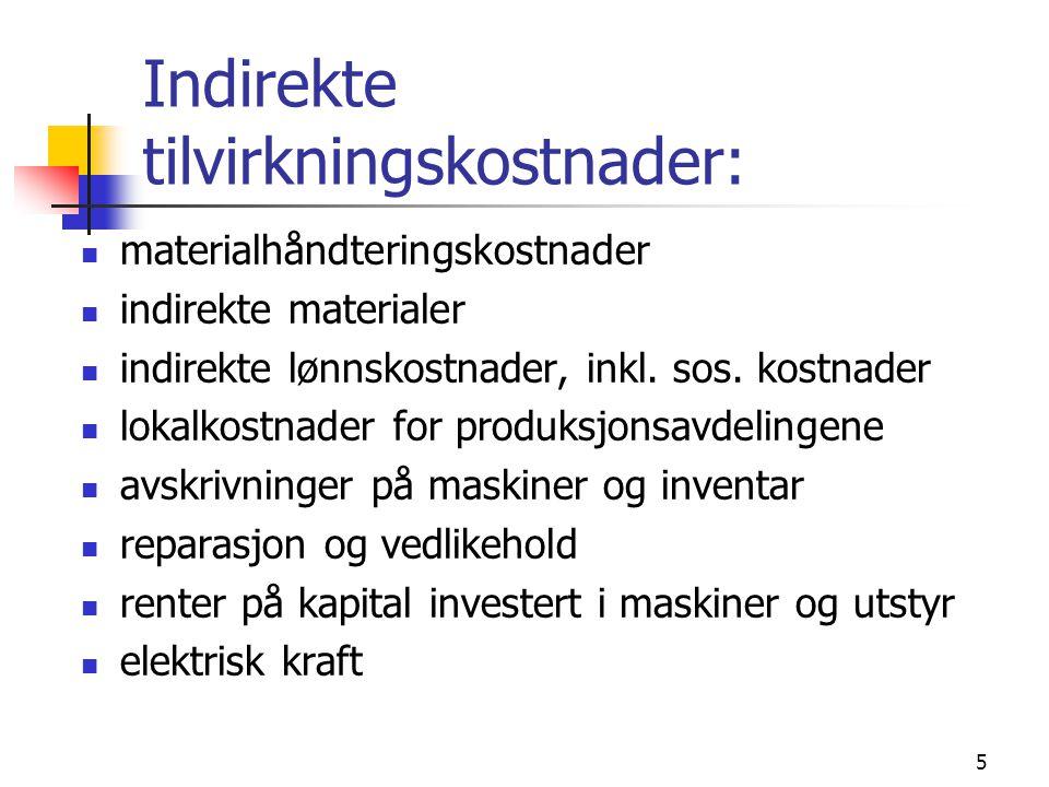 5 Indirekte tilvirkningskostnader:  materialhåndteringskostnader  indirekte materialer  indirekte lønnskostnader, inkl. sos. kostnader  lokalkostn