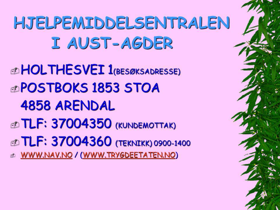 HJELPEMIDDELSENTRALEN I AUST-AGDER  HOLTHESVEI 1 (BESØKSADRESSE)  POSTBOKS 1853 STOA 4858 ARENDAL  TLF: 37004350 (KUNDEMOTTAK)  TLF: 37004360 (TEK