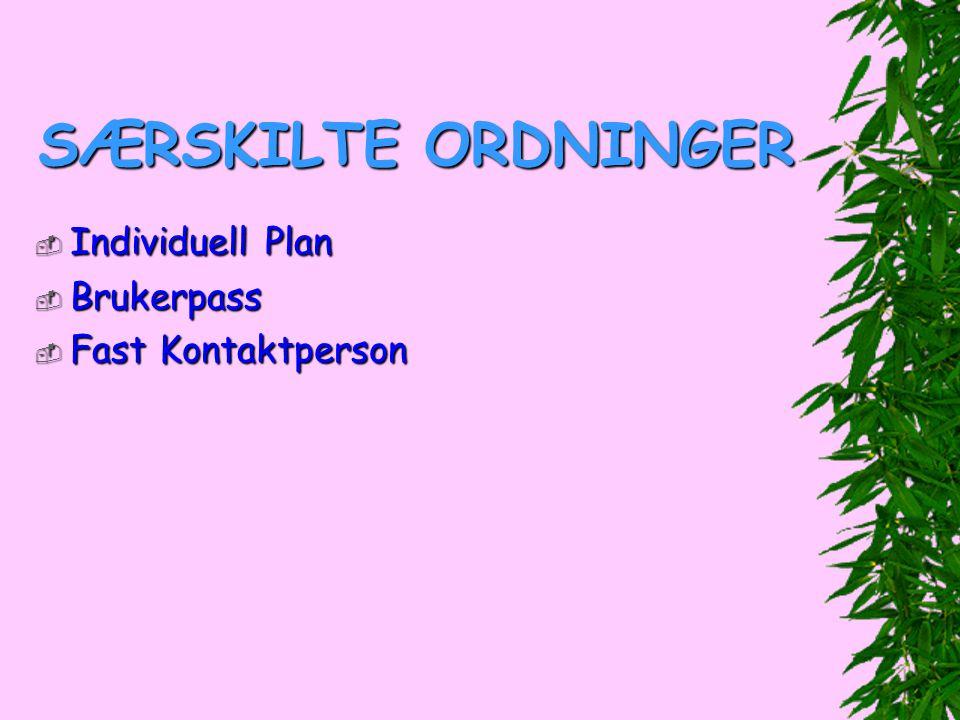 SÆRSKILTE ORDNINGER  IndividuellPlan  Individuell Plan  Brukerpass  Fast Kontaktperson