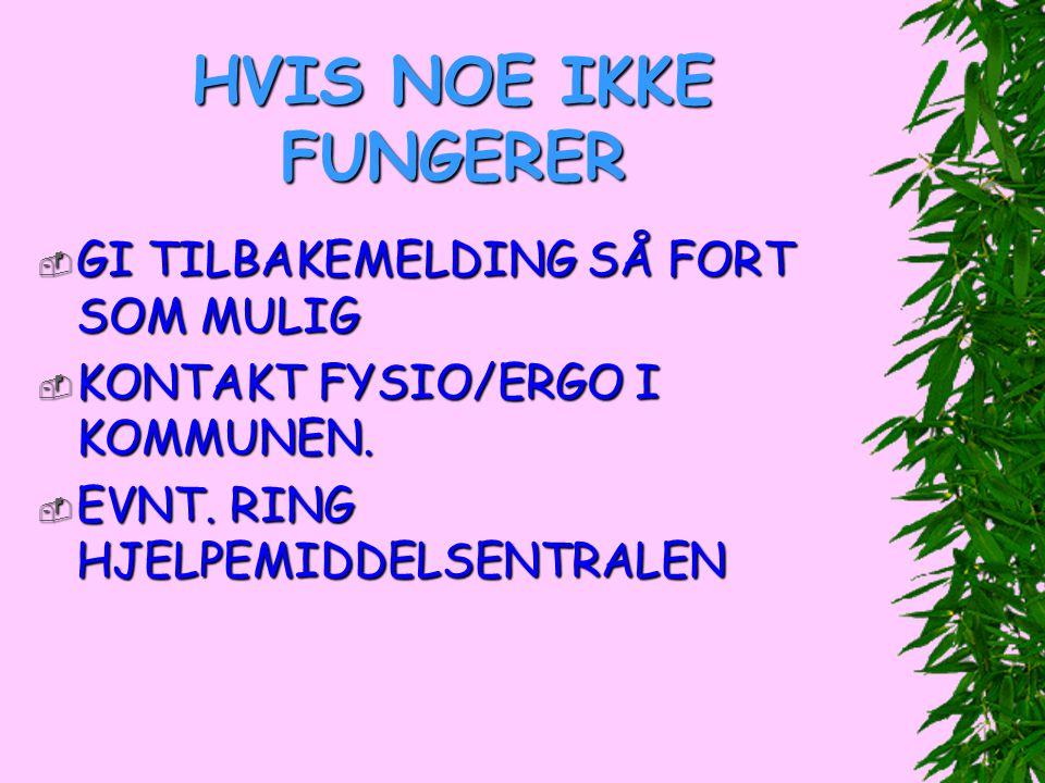 HVIS NOE IKKE FUNGERER  GI TILBAKEMELDING SÅ FORT SOM MULIG  KONTAKT FYSIO/ERGO I KOMMUNEN.  EVNT. RING HJELPEMIDDELSENTRALEN