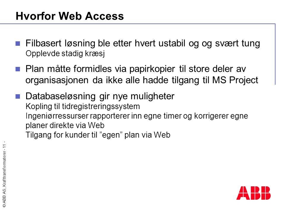© ABB AS, Krafttransformatorer - 11 - Hvorfor Web Access  Filbasert løsning ble etter hvert ustabil og og svært tung Opplevde stadig kræsj  Plan måt