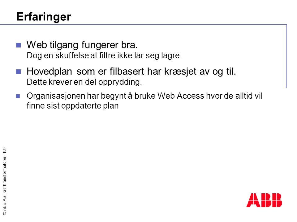 © ABB AS, Krafttransformatorer - 18 - Erfaringer  Web tilgang fungerer bra. Dog en skuffelse at filtre ikke lar seg lagre.  Hovedplan som er filbase