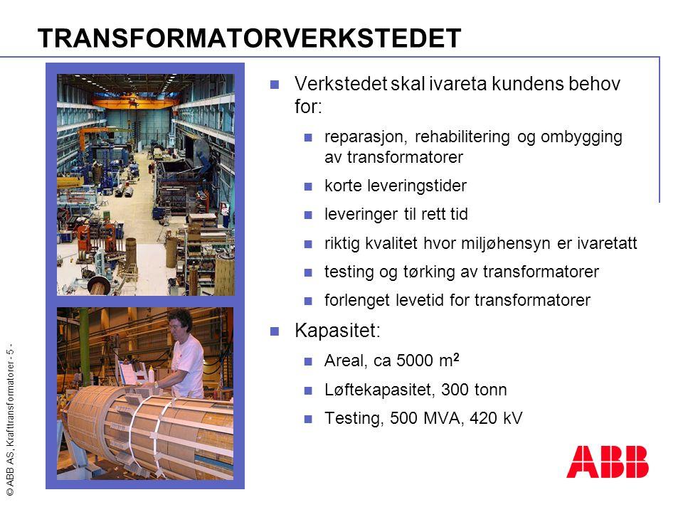 © ABB AS, Krafttransformatorer - 5 - TRANSFORMATORVERKSTEDET  Verkstedet skal ivareta kundens behov for:  reparasjon, rehabilitering og ombygging av