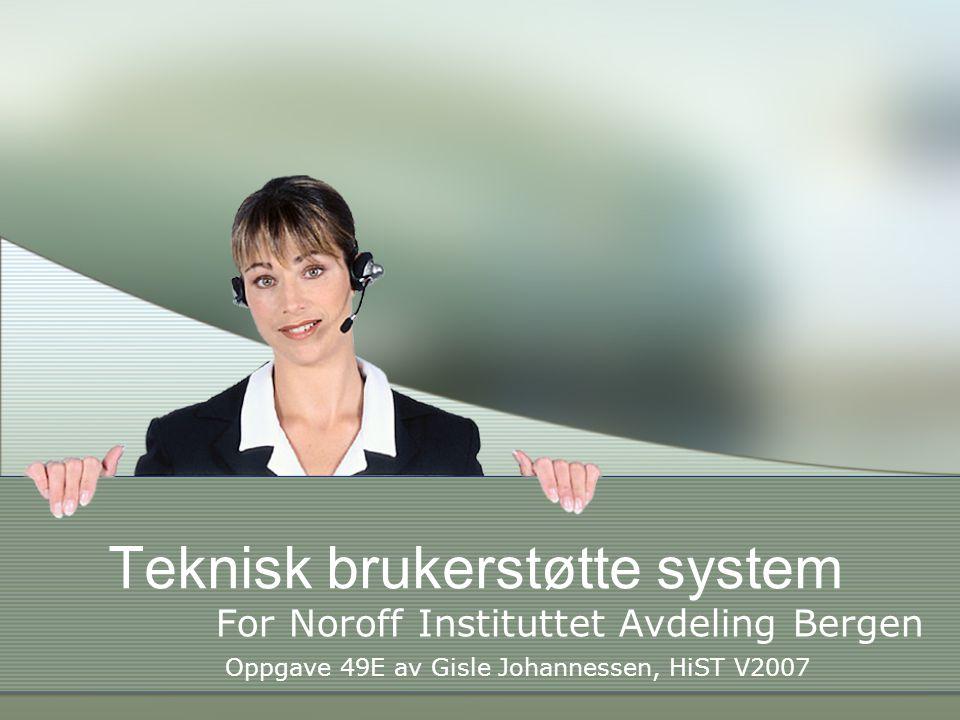 Teknisk brukerstøtte system For Noroff Instituttet Avdeling Bergen Oppgave 49E av Gisle Johannessen, HiST V2007