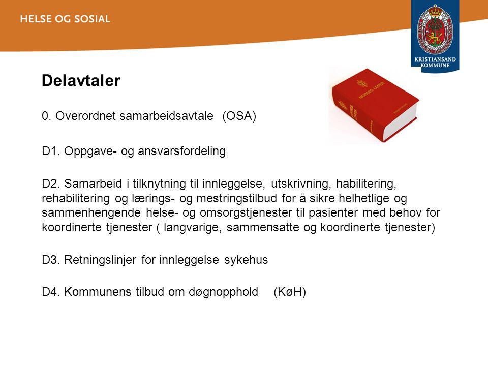 Delavtaler 0. Overordnet samarbeidsavtale (OSA) D1. Oppgave- og ansvarsfordeling D2. Samarbeid i tilknytning til innleggelse, utskrivning, habiliterin