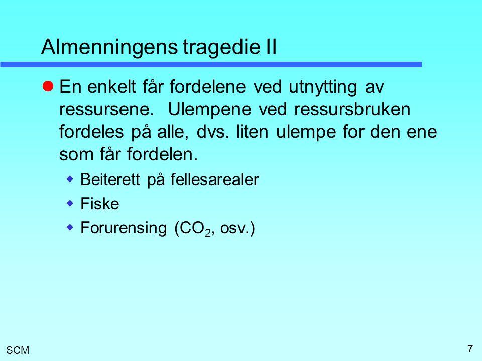 SCM Almenningens tragedie II  En enkelt får fordelene ved utnytting av ressursene.