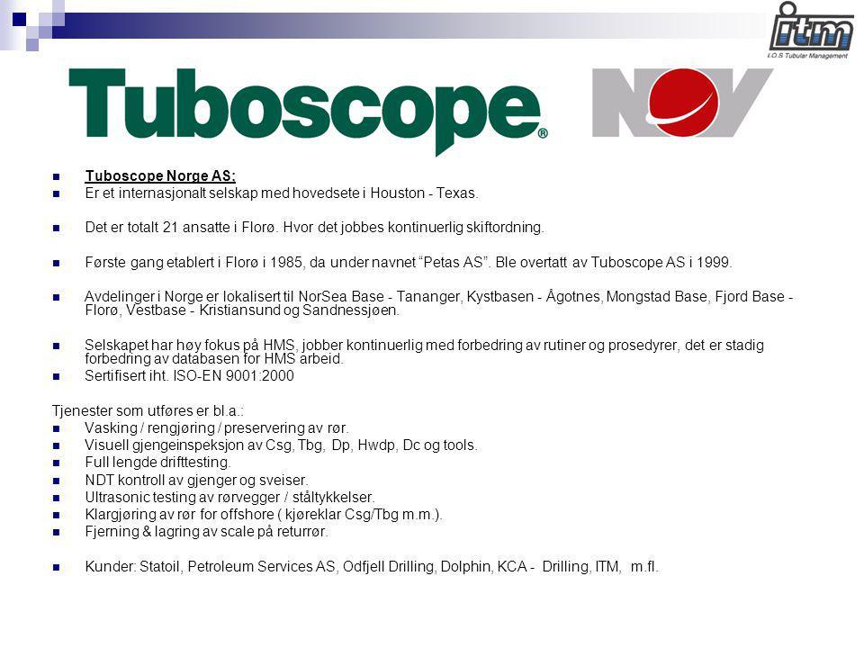  Tuboscope Norge AS;  Er et internasjonalt selskap med hovedsete i Houston - Texas.  Det er totalt 21 ansatte i Florø. Hvor det jobbes kontinuerlig