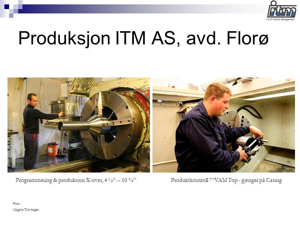 """Produksjon ITM AS, avd. Florø Foto: Magnus Torvanger Programmering & produksjon X-over, 4 ½"""" – 10 ¾""""Produktkontroll 7""""VAM Top - gjenger på Casing"""