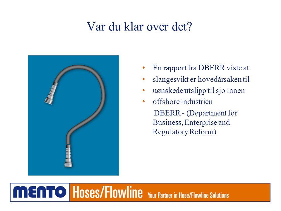 Var du klar over det? • En rapport fra DBERR viste at • slangesvikt er hovedårsaken til • uønskede utslipp til sjø innen • offshore industrien DBERR -