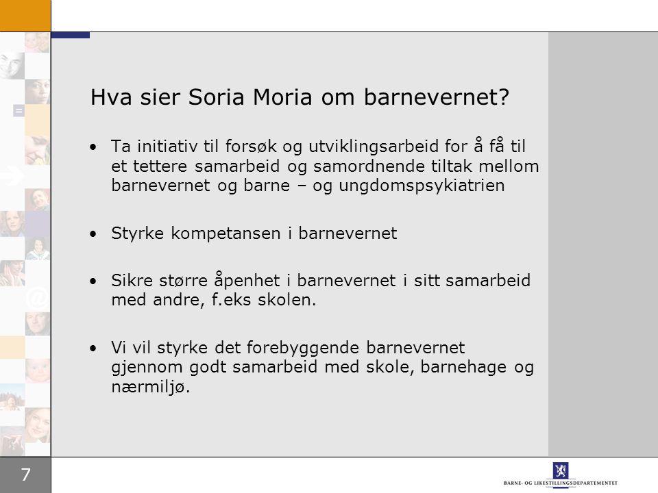 7 Hva sier Soria Moria om barnevernet? •Ta initiativ til forsøk og utviklingsarbeid for å få til et tettere samarbeid og samordnende tiltak mellom bar