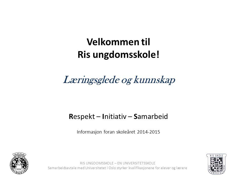 RIS UNGDOMSSKOLE – EN UNIVERSITETSSKOLE Samarbeidsavtale med Universitetet i Oslo styrker kvalifikasjonene for elever og lærere Velkommen til Ris ungd
