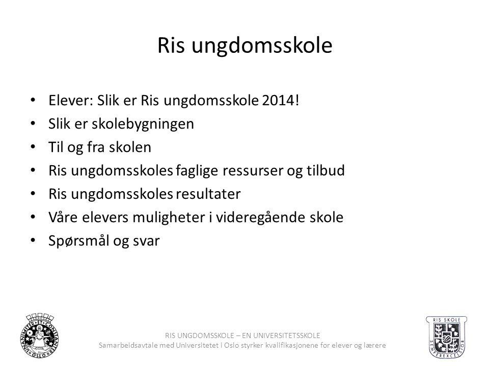 RIS UNGDOMSSKOLE – EN UNIVERSITETSSKOLE Samarbeidsavtale med Universitetet i Oslo styrker kvalifikasjonene for elever og lærere Ris ungdomsskole • Ele