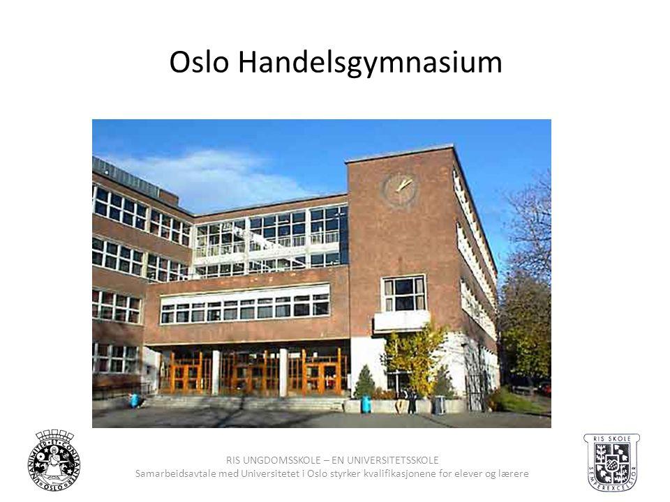 RIS UNGDOMSSKOLE – EN UNIVERSITETSSKOLE Samarbeidsavtale med Universitetet i Oslo styrker kvalifikasjonene for elever og lærere Oslo Handelsgymnasium