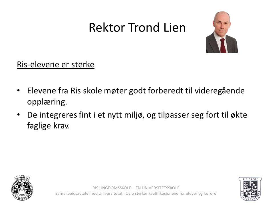 RIS UNGDOMSSKOLE – EN UNIVERSITETSSKOLE Samarbeidsavtale med Universitetet i Oslo styrker kvalifikasjonene for elever og lærere Rektor Trond Lien Ris-