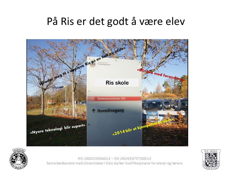 På Ris er det godt å være elev RIS UNGDOMSSKOLE – EN UNIVERSITETSSKOLE Samarbeidsavtale med Universitetet i Oslo styrker kvalifikasjonene for elever o