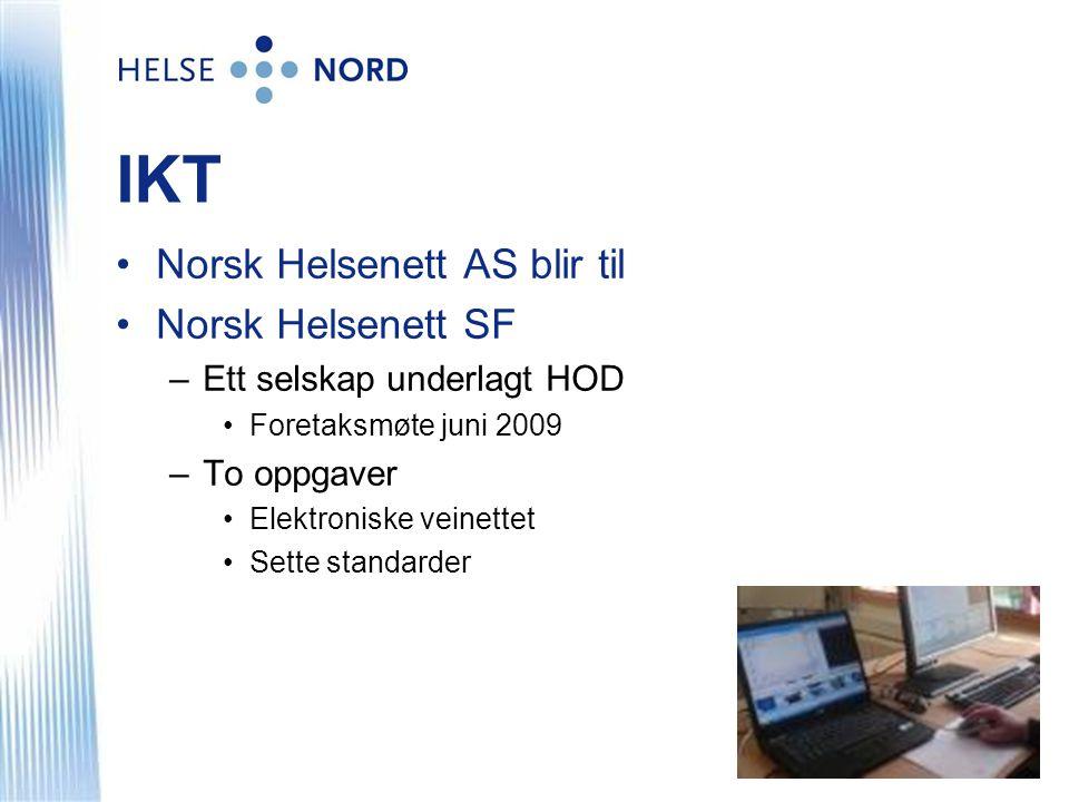 IKT •Norsk Helsenett AS blir til •Norsk Helsenett SF –Ett selskap underlagt HOD •Foretaksmøte juni 2009 –To oppgaver •Elektroniske veinettet •Sette st