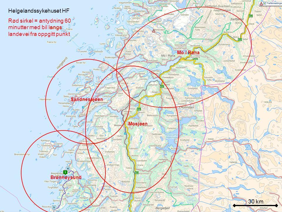30 km Helgelandssykehuset HF Rød sirkel = antydning 60 minutter med bil langs landevei fra oppgitt punkt Mo i Rana Sandnessjøen Mosjøen Brønnøysund